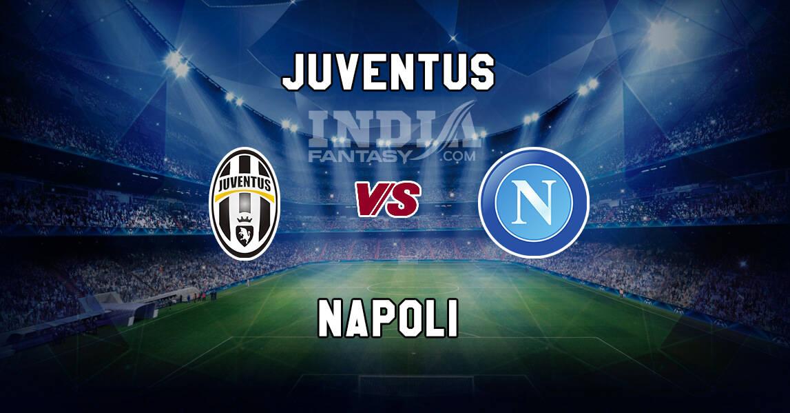 NAP Vs JUV Dream11 Match Prediction Napoli Vs Juventus